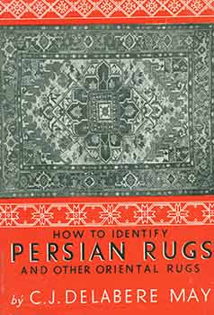 How to Identify Persian Rugs and Other Oriental Rugs. [Revised and enlarged edition]. C. J. Delabere May.