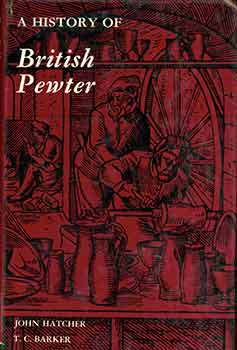 A History of British Pewter. John Hatcher, Theodore Cardwell Barker.