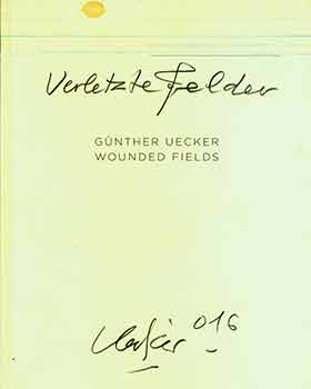 Günther Uecker: Wounded Fields Verletzte Felder. (Catalog of an exhibition held at Dominique Lévy Gallery, London, September 23-October 29, 2016). Günther Uecker.