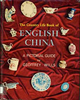 The Country Life Book of English China. Geoffrey Wills.