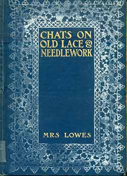 Chats On Old Lace And Needlework. Emily Leigh Lowes.