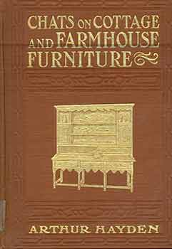 Chats on Cottage and Farmhouse Furniture. Arthur Hayden.