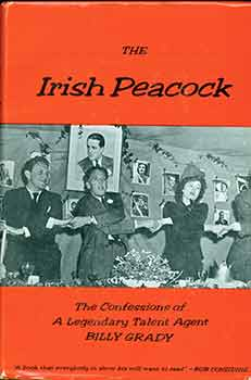 The Irish Peacock: the Confessions of a Legendary Talent Agent. Billy Grady.