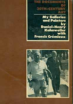 The Documents of 20th Century Art: My Galleries and Painters by Daniel-Henry Kahnweiler with Francis Cremieux. [First edition]. [Signed and inscribed by The Documents of 20th Century Art Series General Editor Robert Motherwell]. Daniel-Henry Kahnweiler, Francis Cremieux, Robert Motherwell, Helen Weaver, John Russell, trans., intro.