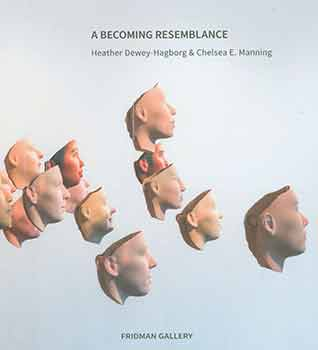 Heather Dewey-Hagborg & Chelsea E. Manning: A Becoming Resemblance. August 2 - September 5, 2017. Fridman Gallery, New York, NY. [Exhibition catalogue]. Heather Dewey-Hagborg, Chelsea E. Manning, Roddy Schrock, Fridman Gallery, artist., cur., New York.