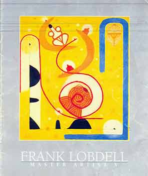 Frank Lobdell: Master Artist V; An Exhibition of Paintings, Drawings, and Prints Selected by the Artist. (Exhibition held October 11 - December 20, 1998). Frank Lobdell.