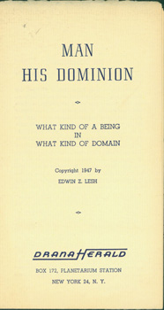 Man And His Dominion. What Kind of a Being in What Kind of Domain. Edwin Z. Lesh.