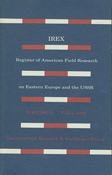 IREX: Register of American Field Research on Eastern Europe and the USSR Volume 5 Fall 1989. Rosemary Ann Stuart.