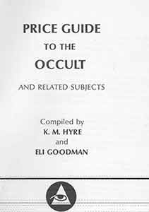 Price Guide to the Occult, and Related Subjects. Eli Goodman, K. M. Hyre.