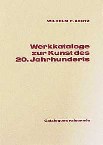 Werkkataloge zur Kunst des 20. Jahrhunderts = Catalogue of Catalogues Raisonnés of 20th Century Artists, 1945-1983. Wilhelm F. Arntz.