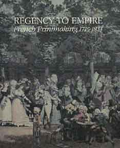 Regency to Empire: French Printmaking, 1715-1814. Victor Carlson, John Ittmann.