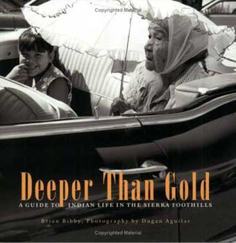 "Poster for ""Deeper Than Gold: Indian Life Along California's Highway 49"" Brian Bibby."