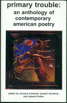 Primary Trouble: An Anthology of Contemporary American Poetry. Leonard Schwartz, Joseph Donahue, Edward Foster.