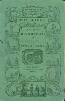 Animal Biography: Or Book Of Natural History; Designed for the Amusement and Instruction of Little Folks. Sidney Babcock.