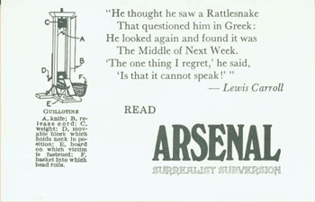 """""""He thought he saw a Rattlesnake That questioned him in Greek: He looked again and found it was The Middle of Next Week. 'The one thing I regret,' he said, 'Is that it cannot speak!'' --Lewis Carroll Read Arsenal Surrealist Subversion. Arsenal Surrealist Subversion, Franklin Rosemont, Chicago."""