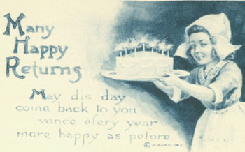 Many Happy Returns May dis day come back to you vonce efery year more happy as pefore. 19th Century American Greeting Card Artist.