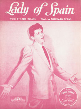 Lady Of Spain. Sung By Eddie Fisher. Erell Reaves, Tolchard Evans, Peter Maurice, Sam Fox Pub. Co, copyright.