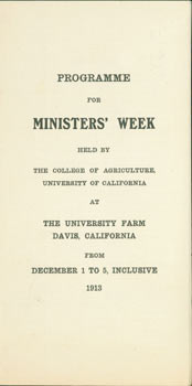 Programme For Ministers' Week Held By The College of Agriculture, University of California at The University Farm, Davis, California, from December 1 to 5, Inclusive, 1913. University of California at The University Farm College of Agriculture, Davis.