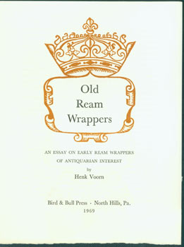 Old Ream Wrappers: An Essay on Early Ream Wrappers of Antiquarian Interest. (This is the prospectus for a book, not the book itself.). Bird, Bull Press, Henk Voorn, PA North Hills.