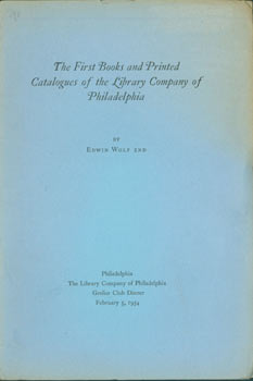 The First Books and Printed Catalogues of the Library Company of Philadelphia. Grolier Club, Edwin Wolf 2nd.