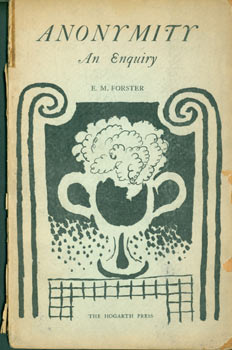 Anonymity: An Enquiry. First Edition. Published by Leonard & Virginia Woolf at the Hogarth Press, 52 Tavistock Square, London, W. C. 1925. E M. Forster.