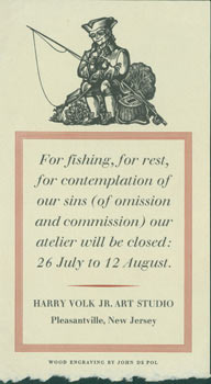For Fishing, For Rest, For Contemplation of Our Sins (or Omission and Commission) our Atelier Will Be Closed: 26 July to 12 August.Harry Volk Jr. Art Studio. Harry Volk Jr. Art Studio, John De Pol, NJ Pleasantville, engrav.