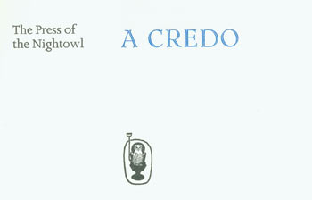 A Credo: The Press of the Nightowl. One of 250 copies, First Edition. des., print, Press of the Nightowl, Dwight Agner, Joanna Roman, handset.