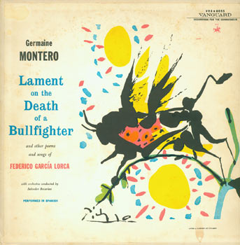 Lament On The Death Of A Bullfighter, and other Poems and Songs of Federico Garcia Lorca. Vanguard VRS-9055. Federico Garcia Lorca, Germaine Montero, Salvador Becarisse, Pablo Picasso, S. W. Bennett, conductor, illustr., liner notes.