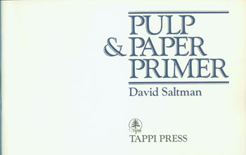 Pulp & Paper Primer. Original First Edition. David Saltman, Technical Association of the Pulp, Paper Industry.