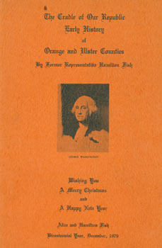 The Cradle of Our Republic, Early History of Orange and Ulster Counties. Wishing You A Merry Christmas and A Happy New Year. Original First Edition. Alice, Hamilton Fish.