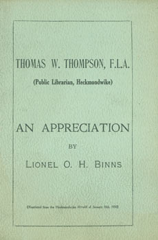 Thomas W. Thompson, FLA. (Public Librarian, Heckmondwike). An Appreciation By Lionel O. H. Binns. With Signed dedication by Thompson. Heckmondwike Herald, Lionel O. H. Binns, UK Yorkshire.
