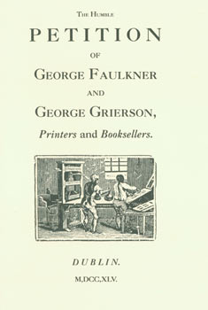 The Humble Petition of George Faulkner and George Grierson, Printers and Booksellers. 1993 Reprint. Fulcrum Publishing, Marcus A. McCorison, CO Golden, intr.