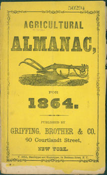 Agricultural Almanac for 1864. Edward Stetson Griffing, Brother Griffing, Co, NY.