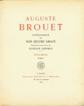 Auguste Brouet: Catalogue De Son Oeuvre Grave Estampes. Tome 1 & 2. Limited Edition: Numbered 625 of 1030. Auguste Brouet, Gaston Boutitie, Gustave Geffroy, publ., intro.