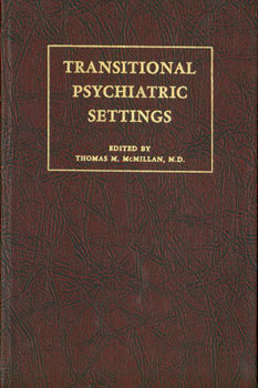 Transitional Psychiatric Settings. Papers From The First Western Conference on Day Treatment Centers. Original First American Edition. Original First Edition. Thomas M. McMillan, San Diego Day Treatment Center Foundation.