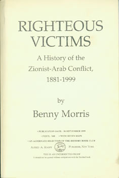Righteous Victims: A History of the Zionist-Arab Conflict, 1881 - 1999. Uncorrected Proof. Benny Morris.