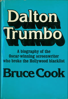 Dalton Trumbo: A Biography of the Oscar-winning Screenwriter Who Broke the Hollywood Blacklist. Bruce Cook.
