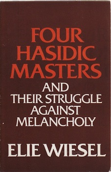 Four Hasidic masters and their struggle against melancholy. Elie Wiesel.