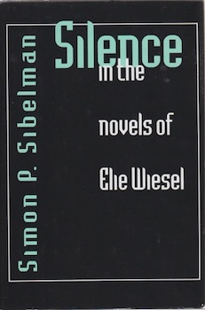 Silence in the novels of Elie Wiesel. Simon P. Sibelman.