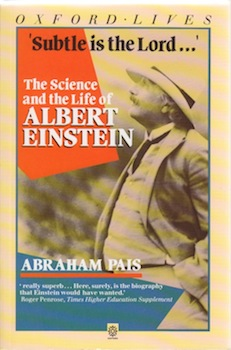 Subtle is the Lord: The Science and the Life of Albert Einstein. Abraham Pais.