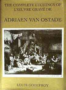 The Complete Etchings of Adriaen Van Ostade. L'oeuvre gravé. Louis Godefroy.