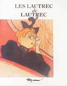 Les Lautrec de Lautrec. Prints and Posters from the Bibliothèque Nationale. Claude Bouret