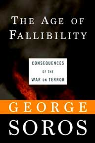 The Age of Fallibility: Consequences of the War on Terror. George Soros