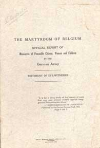 The Martyrdom of Belgium. Official Report of Massacres of Peaceable Citizens, Women and Children...