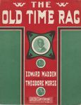 The old time rag. Theodore Morse, Edward Madden, composer