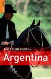 The Rough Guide to Argentina. Danny Aeberhard, Andrew Benson, Rosalba O'Brien, Lucy Phillips