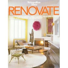 Renovate: What the pros know about giving new life to your house, loft, condo or apartment. Fred...
