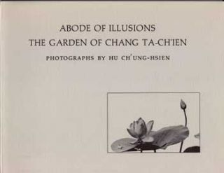 Abode of Illusions: The Garden of Chang Ta-Ch'ien. Richard E. Strassberg, Hu Ch'ung-Hsien,...