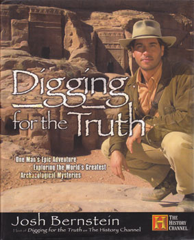 Digging for the Truth: One Man's Epic Adventure Exploring the World's Greatest Archaeological...
