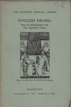 English Drama from the Mid-Sixteenth to the Later Eighteenth Century: Catalogue of an Exhibition....